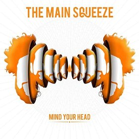 Main Squeeze - Mind Your Head