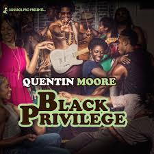 Quentin Moore - Black Privilege